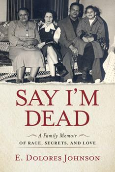 Hardcover Say I'm Dead : A Family Memoir of Race, Secrets, and Love Book
