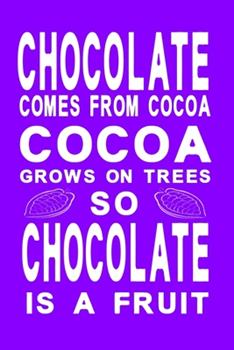 Paperback Chocolate comes from cocoa violet: Notebook, Diary and Journal with 120 Lined Pages for chocolate lovers Book