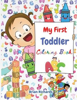 Paperback My First Toddler Coloring Book: Amazing Coloring with Easy, LARGE, Cute Unique and High-Quality Images Early Learning, Preschool and Kindergarten, Kid Book