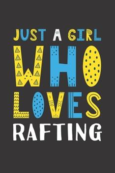 Paperback Just a Girl Who Loves Rafting : Funny Rafting Lovers Girl Women Gifts Lined Journal Notebook 6x9 120 Pages Book