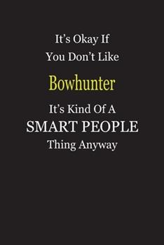 Paperback It's Okay If You Don't Like Bowhunter It's Kind of a Smart People Thing Anyway : Blank Lined Notebook Journal Gift Idea Book