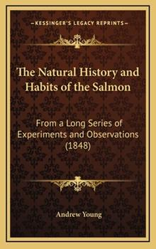 Hardcover The Natural History and Habits of the Salmon : From A Long Series of Experiments and Observations (1848) Book