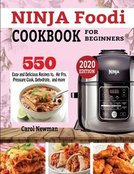 Paperback Ninja Foodi Cookbook for Beginners: 550 Easy & Delicious Recipes to Air Fry, Pressure Cook, Dehydrate, and more Book