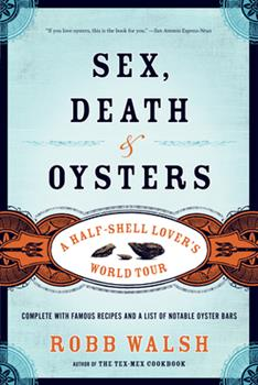 Sex, Death and Oysters: A Half-Shell Lover's World Tour 1582435553 Book Cover