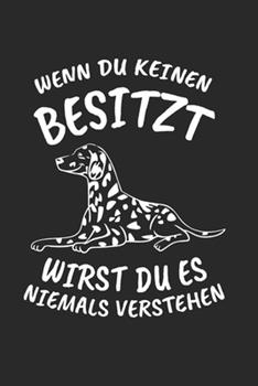 Paperback Wenn du Keinen Besitzt Wirst du Niemals Verstehen : Dalmatiner & Hund Notizbuch 6'x9' Liniert Geschenk F�r Hundehalter & Hundetrainer [German] Book