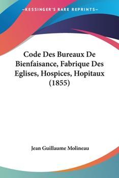 Paperback Code des Bureaux de Bienfaisance, Fabrique des Eglises, Hospices, Hopitaux Book