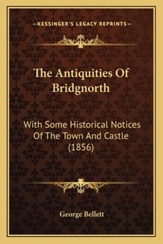 Paperback The Antiquities of Bridgnorth : With Some Historical Notices of the Town and Castle (1856) Book