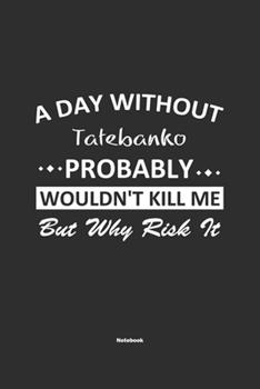 Paperback A Day Without Tatebanko Probably Wouldn't Kill Me But Why Risk It Notebook: NoteBook / Journla Tatebanko Gift, 120 Pages, 6x9, Soft Cover, Matte Finis Book