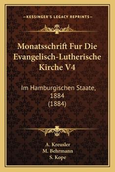 Paperback Monatsschrift Fur Die Evangelisch-Lutherische Kirche V4: Im Hamburgischen Staate, 1884 (1884) Book