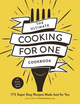 Paperback The Ultimate Cooking for One Cookbook: 175 Super Easy Recipes Made Just for You Book