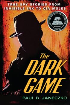 The Dark Game: True Spy Stories from Invisible Ink to CIA Moles 0763629154 Book Cover