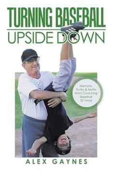 Paperback Turning Baseball Upside Down: Memoirs, Truths & Myths from Coaching Baseball 55 Years Book