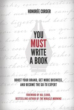 You MUST Write a Book: Boost Your Brand, Get More Business, and Become the Go-To Expert 1947665081 Book Cover