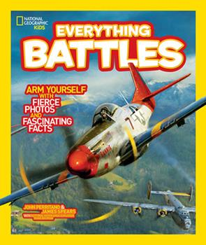 Everything Battles: Arm Yourself with Fierce Photos and Fascinating Facts - Book  of the National Geographic Kids Everything