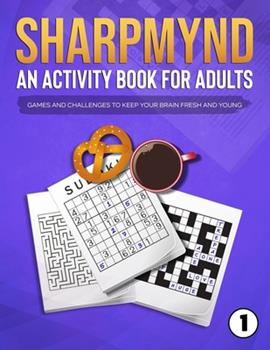 Paperback Sharpmynd - An Activity Book For Adults: Games and Challenges to Keep Your Brain Fresh and Young Book
