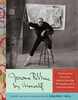 Jerome Robbins, by Himself: Selections from His Letters, Journals, Drawings, Photographs, and an Unfinished Memoir 0451494660 Book Cover