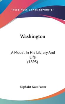 Hardcover Washington : A Model in His Library and Life (1895) Book