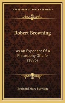 Hardcover Robert Browning : As an Exponent of A Philosophy of Life (1893) Book