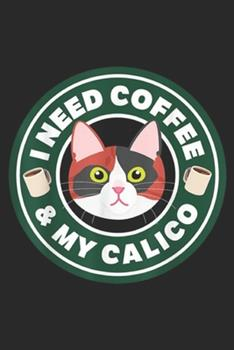 Paperback I Need Coffee & My Calico : Kitty Cat I Need Coffee & My Calico Lover Gift Journal/Notebook Blank Lined Ruled 6x9 100 Pages Book