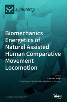 Hardcover Biomechanics Energetics of Natural Assisted Human Comparative Movement Locomotion Book