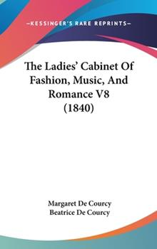Hardcover The Ladies' Cabinet of Fashion, Music, and Romance V8 Book