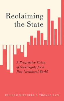 Paperback Reclaiming the State: A Progressive Vision of Sovereignty for a Post-Neoliberal World Book