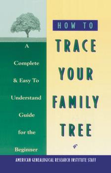 Paperback How to Trace Your Family Tree: A Complete & Easy- to-Understand Guide for the Beginner Book