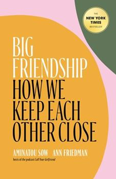 Hardcover Big Friendship : How We Keep Each Other Close Book