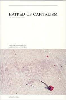 Hatred of Capitalism: A Semiotext(e) Reader 1584350121 Book Cover
