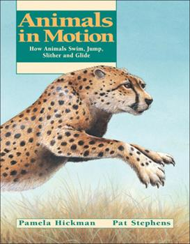 Animals in Motion: How Animals Swim, Jump, Slither and Glide - Book  of the Animal Behavior