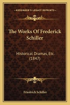 Paperback The Works of Frederick Schiller : Historical Dramas, Etc. (1847) Book