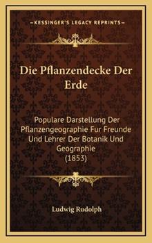 Hardcover Die Pflanzendecke der Erde : Populare Darstellung der Pflanzengeographie Fur Freunde und Lehrer der Botanik und Geographie (1853) Book