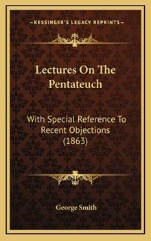 Hardcover Lectures on the Pentateuch : With Special Reference to Recent Objections (1863) Book