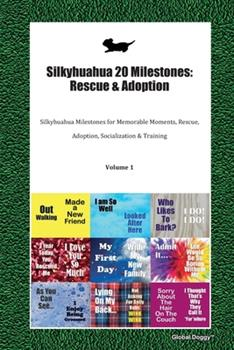 Paperback Silkyhuahua 20 Milestones : Rescue & Adoption: Silkyhuahua Milestones for Memorable Moments, Rescue, Adoption, Socialization & Training Volume 1 Book