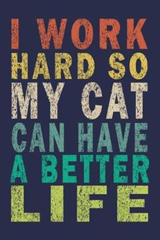 Paperback I Work Hard So My Cat Can Have a Better Life : Journal Gift for Cats Lover Book