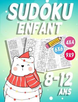 Paperback Sudoku Enfant 8-12 ans: 300 grilles 4x4,6x6 et 9x9 niveau facile, moyen et difficile, avec instructions et solutions, Pour gar?ons et filles [French] Book