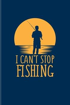 Paperback I Can't Stop Fishing : Funny Fishing Quotes Undated Planner - Weekly & Monthly No Year Pocket Calendar - Medium 6x9 Softcover - for Anglers & Boat Fans Book
