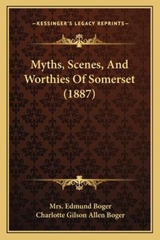 Paperback Myths, Scenes, and Worthies of Somerset Book