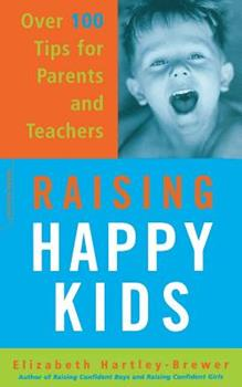 Raising Happy Kids: Over 100 Tips for Parents and Teachers 0306813165 Book Cover
