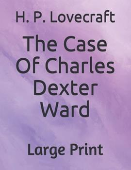 Paperback The Case Of Charles Dexter Ward: Large Print [Large Print] Book