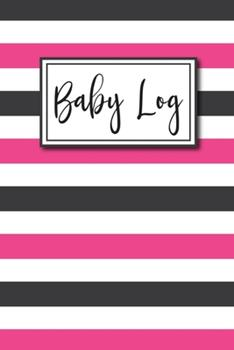 Paperback Baby Log : Record Daily Routines Tracking Feedings Diaper Changes Sleep Patterns Daily Mom Self Care Journal Pages Doctor Visits Immunizations and Milestones Pink Stripes Book