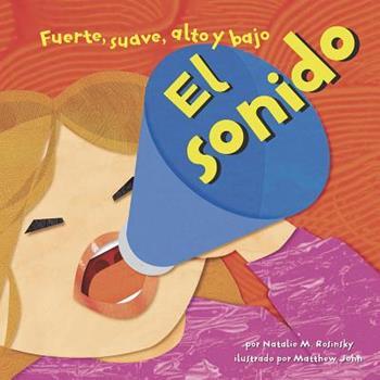El sonido: Fuerte, suave, alto y bajo (Sound: Loud, Soft, High, and Low) - Book  of the Ciencia Asombrosa