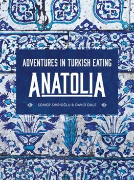 Anatolia: Adventures in Turkish Eating 1911632728 Book Cover