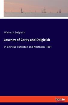 Paperback Journey of Carey and Dalgleish: in Chinese Turkistan and Northern Tibet Book