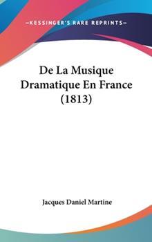 Hardcover De la Musique Dramatique en France Book