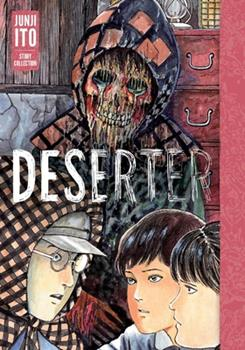 Deserter: Junji Ito Story Collection - Book #5 of the Junji Ito Masterpiece Collection