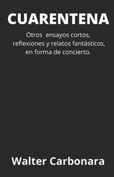 Paperback Cuarentena: Otros ensayos cortos, reflexiones y relatos fant?sticos, en forma de concierto. [Spanish] Book