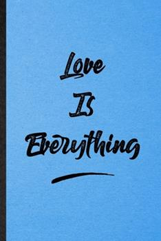 Paperback Love Is Everything : Lined Notebook for Positive Motivation. Funny Ruled Journal for Support Faith Belief. Unique Student Teacher Blank Composition/ Planner Great for Home School Office Writing Book