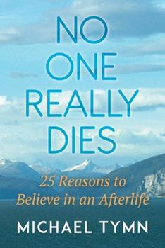 Paperback No One Really Dies: 25 Reasons to Believe in an Afterlife Book