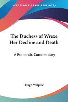 The Duchess Of Wrexe Her Decline And Death: A Romantic Commentary 1512122688 Book Cover